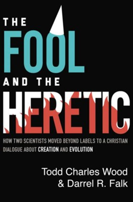 The Fool and the Heretic: How Two Scientists Moved beyond Labels to a Christian Dialogue about Creation and Evolution - eBook  -     By: Todd Charles Wood, Darrel R. Falk
