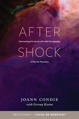 Aftershock: Overcoming His Secret Life with Pornography: A Plan for Recovery  -     By: Joann Condie, Geremy Keeton