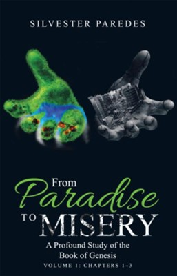 From Paradise to Misery: A Profound Study of the Book of Genesis Volume 1: Chapters 1-3 - eBook  -     By: Silvester Paredes