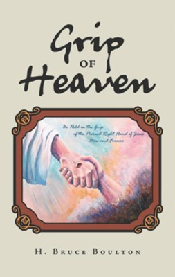 Grip of Heaven - eBook  -     By: H. Bruce Boulton