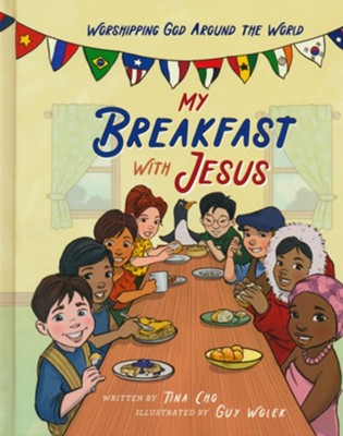 My Breakfast with Jesus: Worshipping God Around the World  -     By: Tina Cho     Illustrated By: Guy Wolek