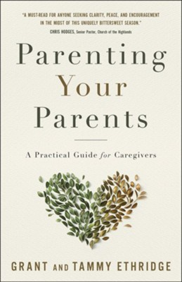 Parenting Your Parents: A Practical Guide for Caregivers  -     By: Grant Ethridge, Tammy Ethridge