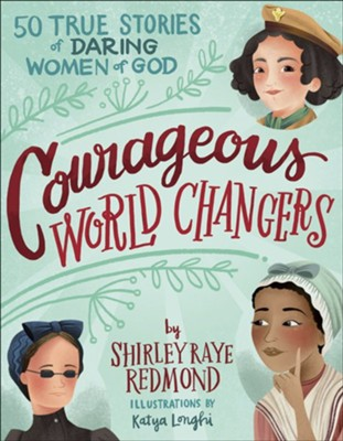 Courageous World Changers: 50 True Stories of Daring Women of God  -     By: Shirley Raye Redmond