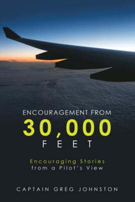 Encouragement from 30,000 Feet: Encouraging Stories from a Pilot'S View - eBook  -     By: Greg Johnston