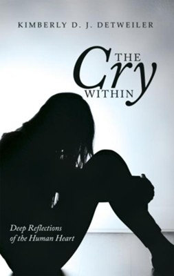 The Cry Within: Deep Reflections of the Human Heart - eBook  -     By: Kimberly D.J. Detweiler