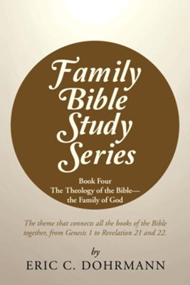 Family Bible Study Series: Book Four the Theology of the Bible-The Family of God - eBook  -     By: Eric C. Dohrmann