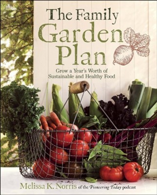The Family Garden Plan   -     By: Melissa K. Norris