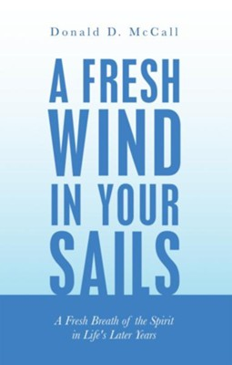 A Fresh Wind in Your Sails: A Fresh Breath of the Spirit in Life's Later Years - eBook  -     By: Donald D. McCall