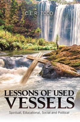 Lessons of Used Vessels: Spiritual, Educational, Social and Political - eBook  -     By: C.E.R. Todd