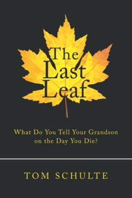 The Last Leaf: What Do You Tell Your Grandson on the Day You Die? - eBook  -     By: Tom Schulte