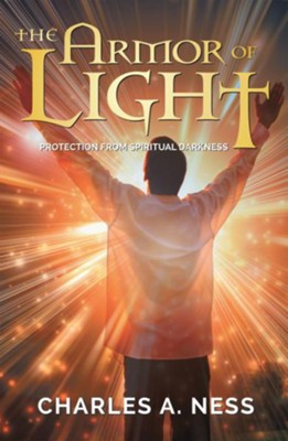 The Armor of Light: Protection from Spiritual Darkness - eBook  -     By: Charles A. Ness