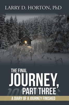 The Final Journey, Part Three: A Diary of a Journey Finished - eBook  -     By: Larry D. Horton