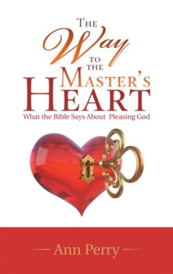 The Way to the Master's Heart: What the Bible Says About Pleasing God - eBook  -     By: Ann Perry