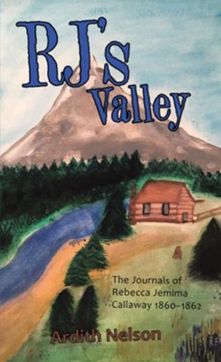 Rj's Valley: The Journals of Rebecca Jemima Callaway 1860-1862 - eBook  -     By: Ardith Nelson