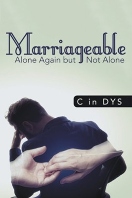Marriageable: Alone Again but Not Alone - eBook  -     By: C in Dys
