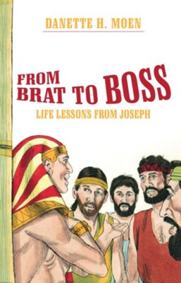 From Brat to Boss: Life Lessons from Joseph - eBook  -     By: Danette H. Moen
