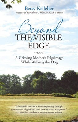Beyond the Visible Edge: A Grieving Mother'S Pilgrimage While Walking the Dog - eBook  -     By: Betsy Kelleher