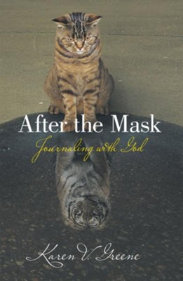 After the Mask: Journaling with God - eBook  -     By: Karen V. Greene