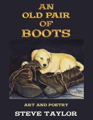 An Old Pair of Boots: Art and Poetry - eBook  -     By: Steve Taylor