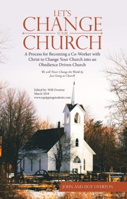 Let'S Change Your Church: A Process for Becoming a Co-Worker with Christ to Change Your Church into an Obedience Driven Church - eBook  -     Edited By: Will Overton     By: John Overton, Dot Overton