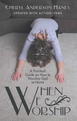 When We Worship: A Practical Guide on How to Worship God at Home - eBook  -     By: Cheryl Anderson Haynes