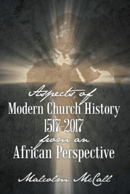 Aspects of Modern Church History 1517-2017 from an African Perspective - eBook  -     By: Malcolm McCall