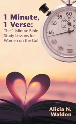 1 Minute, 1 Verse: the 1 Minute Bible Study Lessons for Women on the Go! - eBook  -     By: Alicia N. Waldon