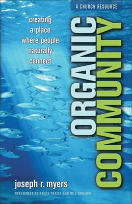 Organic Community: Creating a Place Where People Naturally Connect - eBook  -     By: Joseph R. Myers