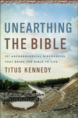 Unearthing the Bible: 101 Archaeological Discoveries That Bring the Bible to Life   -     By: Titus Kennedy