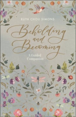 Beholding and Becoming: A Guided Companion   -     By: Ruth Chou Simons