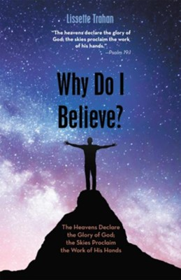 Why Do I Believe?: &#034The Heavens Declare the Glory of God; the Skies Proclaim the Work of His Hands&#034 - Psalm 19:1 - eBook  -     By: Lissette Trahan
