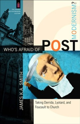 Who's Afraid of Postmodernism?: Taking Derrida, Lyotard, and Foucault to Church - eBook  -     By: James K.A. Smith