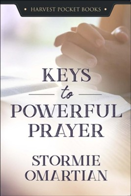 Keys to Powerful Prayer   -     By: Stormie Omartian