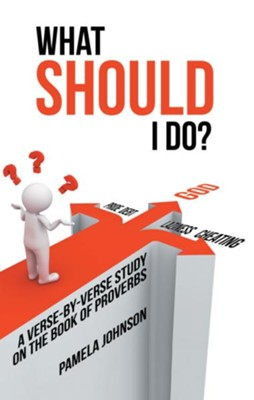 What Should I Do?: A Verse-By-Verse Study on the Book of Proverbs - eBook  -     By: Pamela Johnson