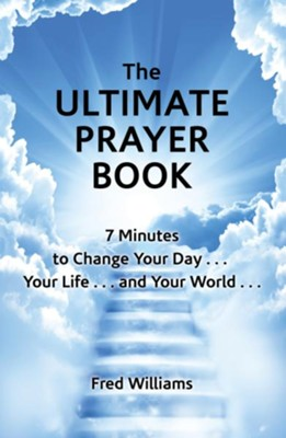 The Ultimate Prayer Book: 7 Minutes to Change Your Day . . . Your Life . . . and Your World . . . - eBook  -     By: Fred Williams