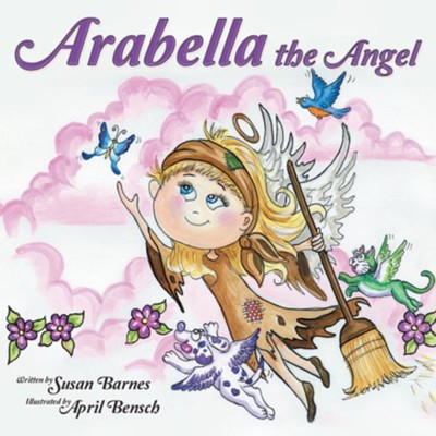 Arabella the Angel - eBook  -     By: Susan Barnes     Illustrated By: April Bensch(ILLUS)