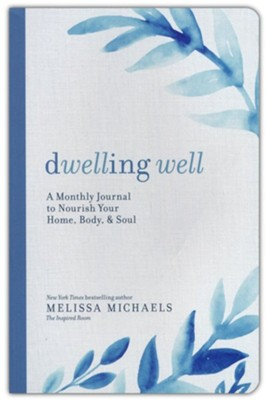 Dwelling Well: A Monthly Journal to Nourish Your Home, Body, and Soul  -     By: Melissa Michaels