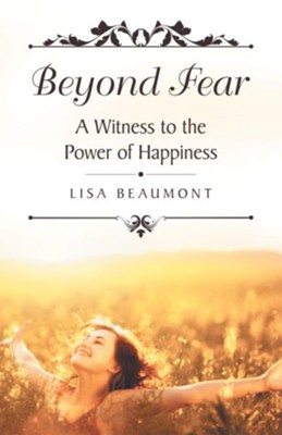 Beyond Fear: A Witness to the Power of Happiness - eBook  -     By: Lisa Beaumont