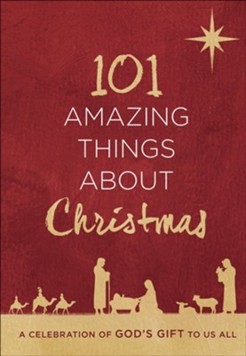 101 Amazing Things About Christmas: A Celebration of God's Gift to Us All  -