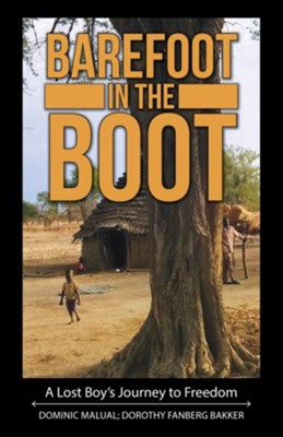 Barefoot in the Boot: A Lost Boy's Journey to Freedom - eBook  -     By: Dominic Malual, Dorothy Fanberg Bakker