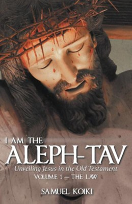 I Am the Aleph-Tav: Unveiling Jesus in the Old Testament - eBook  -     By: Samuel Koiki