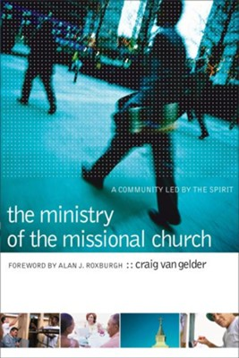 Ministry of the Missional Church, The: A Community Led by the Spirit - eBook  -     By: Craig Van Gelder