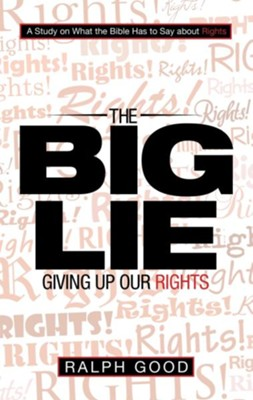 The Big Lie: Giving up Our Rights - eBook  -     By: Ralph Good