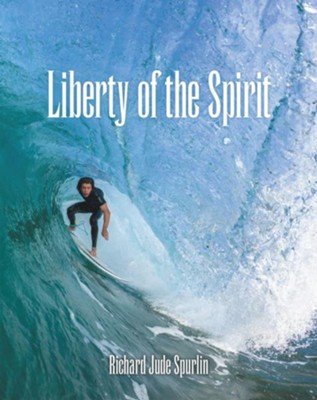 Liberty of the Spirit - eBook  -     By: Richard Jude Spurlin