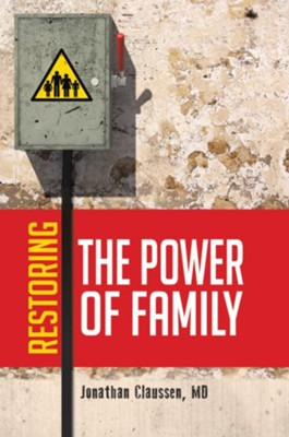 Restoring the Power of Family - eBook  -     By: Jonathan Claussen M.D.