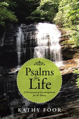 Psalms for Life: A Devotional of Encouragement for the Weary - eBook  -     By: Kathy Foor