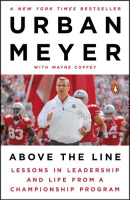 Above the Line: Lessons in Leadership and Life from a Championship Program  -     By: Urban Meyer, Wayne Coffey