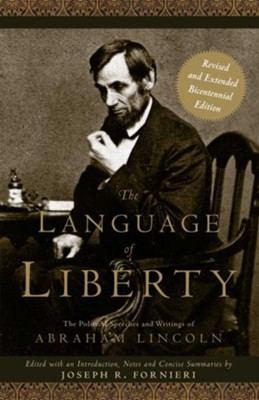 The Language of Liberty: The Political Speeches and Writings of Abraham Lincoln  -     By: Joseph Fornieri