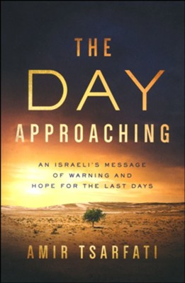 The Day Approaching: An Israeli's Message of Warning and Hope for the Last Days  -     By: Amir Tsarfati