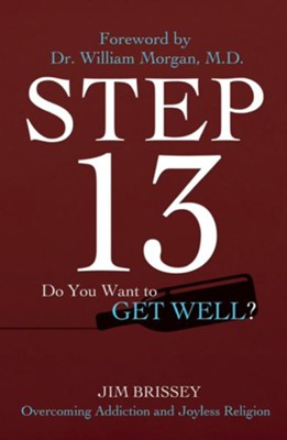 Step 13: Overcoming Addiction and Joyless Religion - eBook  -     By: Jim Brissey